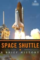 Space Shuttle: A Brief History ebook by Vook