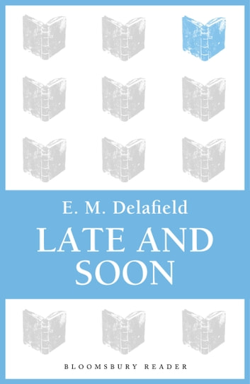 Late and Soon ebook by E. M. Delafield