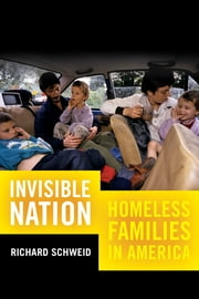Invisible Nation - Homeless Families in America ebook by Richard Schweid
