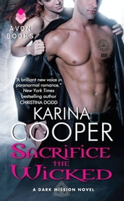 Sacrifice the Wicked - A Dark Mission Novel ebook by Karina Cooper
