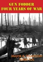 Gun Fodder - Four Years Of War [Illustrated Edition] ebook by Major A. Hamilton Gibbs R.A.