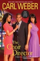 The Choir Director ebook by Carl Weber
