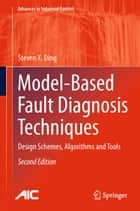 Model-Based Fault Diagnosis Techniques ebook by Steven X. Ding