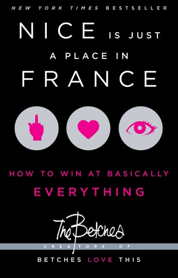Nice Is Just a Place in France - How to Win at Basically Everything ebook by Betches