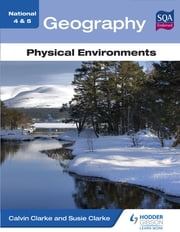National 4 & 5 Geography: Physical Environments ebook by Calvin Clarke,Susan Clarke