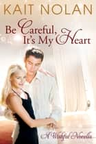 Be Careful, It's My Heart - A Small Town Southern Romance ebook by Kait Nolan