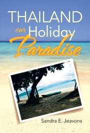THAILAND OUR HOLIDAY PARADISE ebook by Sandra E. Jeavons