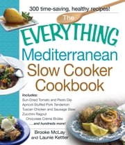 The Everything Mediterranean Slow Cooker Cookbook - Includes Sun-Dried Tomato and Pesto Dip, Apricot-Stuffed Pork Tenderloin, Tuscan Chicken and Sausage Stew, Zucchini Ragout, and Chocolate Creme Brulee ebook by Brooke McLay,Launie Kettler