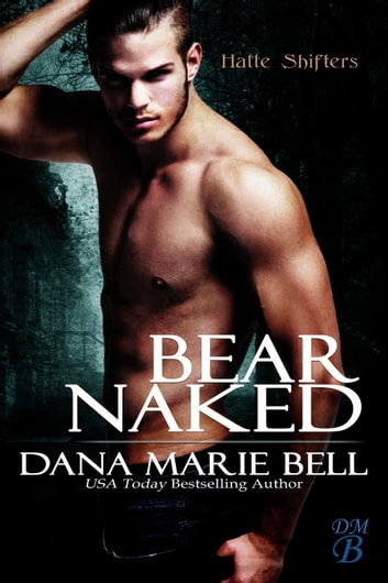 Bear Naked - Halle Shifters, #3 ebook by Dana Marie Bell