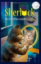 Sherlock, the Cat Who Couldn't Meow ebook by Vickianne Caswell