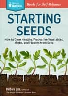 Starting Seeds ebook by Barbara W. Ellis