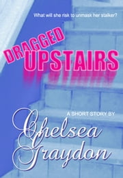 Dragged Upstairs ebook by Chelsea Graydon