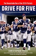 Drive for Five - The Remarkable Run of the 2016 Patriots ebook by Christopher Price, Matthew Slater, Devin McCourty
