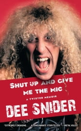 Shut Up and Give Me the Mic ebook by Dee Snider