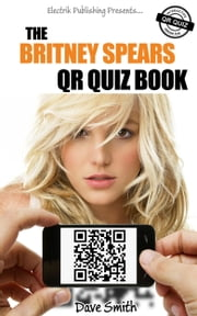 The Britney Spears QR Quiz Book ebook by Dave Smith