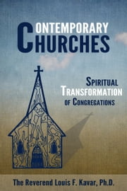 Contemporary Churches: Spiritual Transformation of Congregations ebook by Lou Kavar