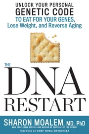 The DNA Restart - Unlock Your Personal Genetic Code to Eat for Your Genes, Lose Weight, and Reverse Aging ebook by Sharon Moalem