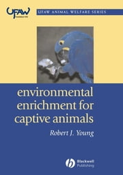 Environmental Enrichment for Captive Animals ebook by Robert J. Young