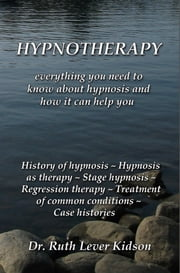 Hypnotherapy: everything you need to know about hypnosis and how it can help you ebook by Ruth Lever Kidson