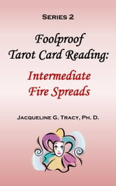 Foolproof Tarot Card Reading: Intermediate Fire Spreads - Series 2 ebook by Jacqueline Tracy