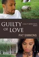 Guilty of Love ebook by Pat Simmons