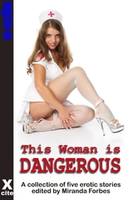 This Woman Is Dangerous - A collection of five erotic stories ebook by Miranda Forbes, Landon Dixon, Courtney James,...