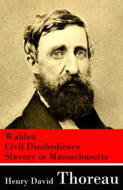 Walden + Civil Disobedience + Slavery in Massachusetts ebook by Henry David  Thoreau
