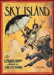 Sky Island, Being the Further Exciting Adventures of Trot and Cap'n Bill After Their Visit to the Sea Fairies ebook by Baum,L. Frank