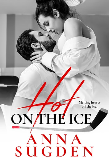 Hot on the Ice ebook by Anna Sugden