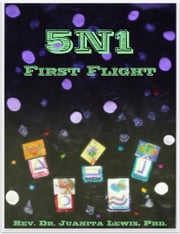 5N1: First Flight ebook by Rev. Dr. Juanita Lewis, Phd.