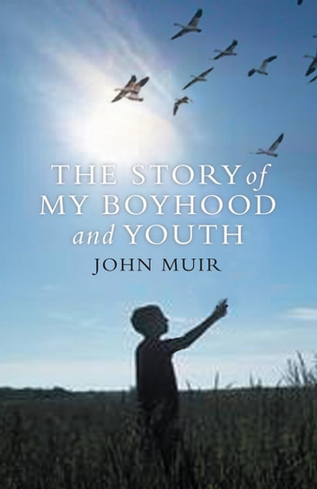 Story of My Boyhood and Youth ebook by John Muir