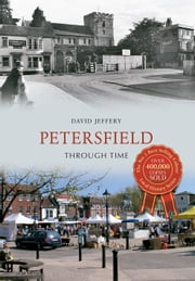 Petersfield Through Time ebook by David Jeffery