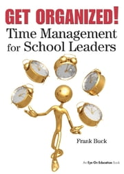 Get Organized! - Time Management for School Leaders ebook by Frank Buck