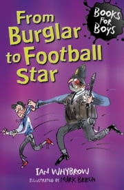 Books For Boys: 13: From Burglar to Football Star ebook by Ian Whybrow,Mark Beech