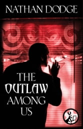 The Outlaw Among Us ebook by Nathan Dodge