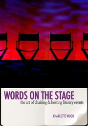 Words on the Stage - The Art of Chairing & Hosting Literary Events ebook by Charlotte Wood
