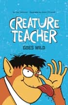 Creature Teacher Goes Wild ebook by Sam Watkins, David O'Connell