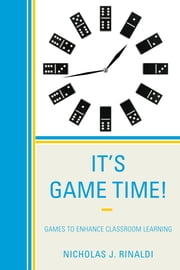 It's Game Time! - Games to Enhance Classroom Learning ebook by Nicholas J. Rinaldi