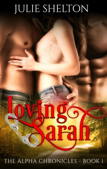 Loving Sarah - The Alpha Chronicles, #1 ebook by Julie Shelton