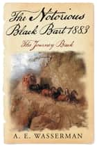 The Notorious Black Bart 1883 - The Journey Back ebook by A. E. Wasserman