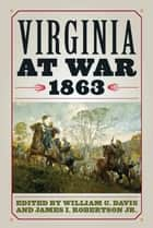 Virginia at War, 1863 ebook by William C. Davis, James I. Robertson Jr.