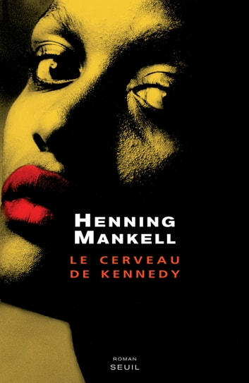 Le Cerveau de Kennedy ebook by Henning Mankell