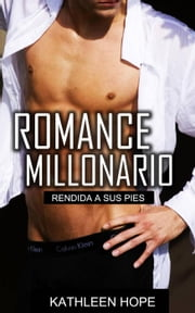 Romance Millonario: Rendida a sus pies ebook by Kathleen Hope