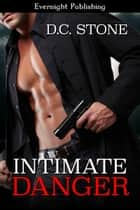 Intimate Danger ebook by D.C. Stone