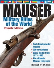 Mauser Military Rifles of the World, 4th Edition ebook by Ball, Robert