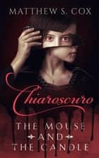 Chiaroscuro: The Mouse and the Candle ebook by Matthew S. Cox
