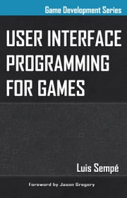 User Interface Programming for Games ebook by Luis Sempé