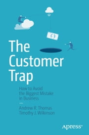 The Customer Trap - How to Avoid the Biggest Mistake in Business ebook by Andrew R. Thomas,Timothy J. Wilkinson