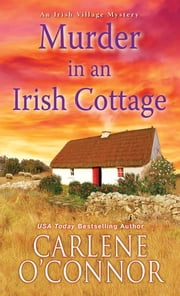 Murder in an Irish Cottage - A Charming Irish Cozy Mystery ebook by Carlene O'Connor