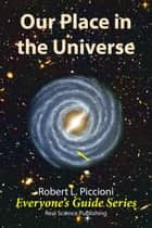Our Place in the Universe ebook by Robert Piccioni